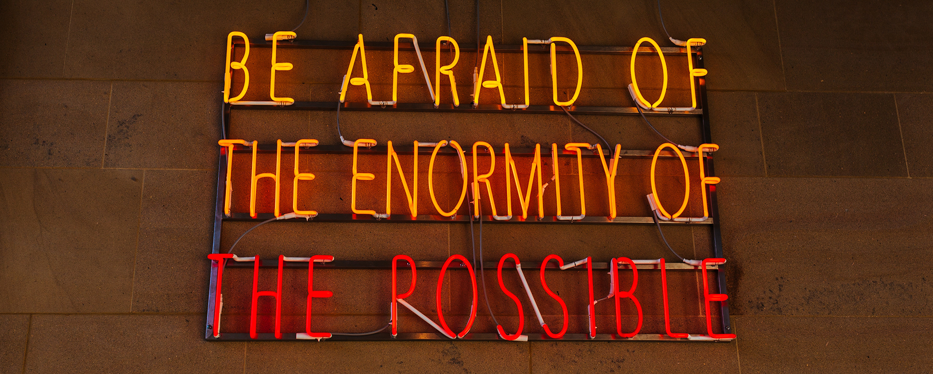 Neon light about the enormity of the possible